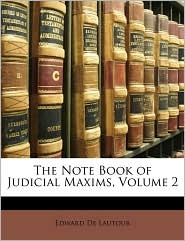 The Note Book of Judicial Maxims, Volume 2 - Edward De Lautour