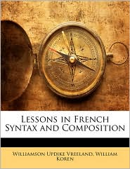 Lessons in French Syntax and Composition - Williamson Updike Vreeland, William Koren