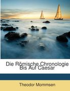 Mommsen, Theodor: Die Römische Chronologie Bis Auf Caesar