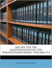 Archiv Fur Die Landesgeschichte Des Herzogthums Krain - Vincenz Ferrerius Klun