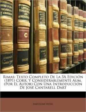 Rimas: Texto Completo de La 3a Edicin (1891) Corr. y Considerablemente Aum. (Por El Autor) Con Una Introduccin de Jos Cantare