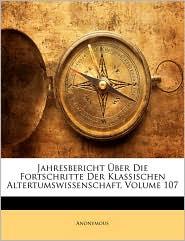 Jahresbericht Uber Die Fortschritte Der Klassischen Altertumswissenschaft, Volume 107 - Anonymous