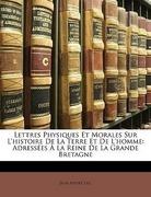 Luc, Jean André: Lettres Physiques Et Morales Sur L´histoire De La Terre Et De L´homme: Adressées À La Reine De La Grande Bretagne