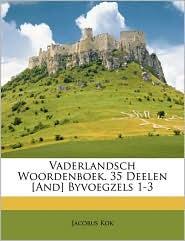 Vaderlandsch Woordenboek. 35 Deelen [And] Byvoegzels 1-3 - Jacobus Kok