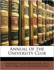 Annual of the University Club - Created by New York University Club