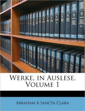 Werke, in Auslese, Volume 1 - Abraham A. Sancta Clara