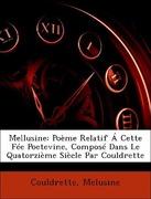 Couldrette;Melusine: Mellusine: Poème Relatif Á Cette Fée Poetevine, Composé Dans Le Quatorzième Siècle Par Couldrette