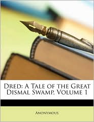 Dred: A Tale of the Great Dismal Swamp, Volume 1 - Anonymous