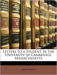 Letters to a Student in the University of Cambridge, Massachusetts - John Clarke