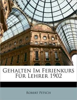 Gehalten Im Ferienkurs F r Lehrer 1902 - Robert Petsch