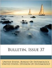 Bulletin, Issue 37 - Created by United States. United States. Bureau Of Entomology, Created by United States. United States. Division Of Entomology