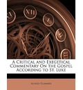 A Critical and Exegetical Commentary on the Gospel According to St. Luke - Alfred Plummer
