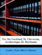 Hamon, Andre Jean Marie: Vie Du Cardinal De Cheverus, Archevêque De Bordeaux