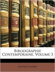 Bibliographie Contemporaine, Volume 3 - Antoine Laporte