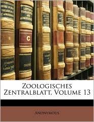 Zoologisches Zentralblatt, Volume 13 - Anonymous