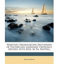 Webster's Pronouncing Dictionary of the English Language. Critically Revised, with Diss. by P.A. Nuttall - Noah Webster