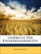 Vogel, Alfred: Lehrbuch Der Kinderkrankheiten