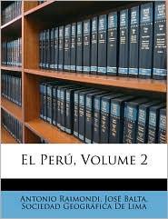 El Peru, Volume 2 - Antonio Raimondi, Jos Balta, Created by Geogrfica De Sociedad Geogrfica De Lima