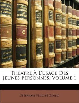 Thatre L'Usage Des Jeunes Personnes, Volume 1 - Madame de Genlis