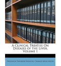 A Clinical Treatise on Diseases of the Liver, Volume 1 - Friedrich Theodor Frerichs