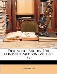 Deutsches Archiv Fur Klinische Medizin, Volume 78 - Anonymous
