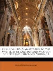 Isis Unveiled: A Master Key to the Mysteries of Ancient and Modern Science and Theology, Volume 1 als Taschenbuch von Helena Petrovna Blavatsky - Nabu Press