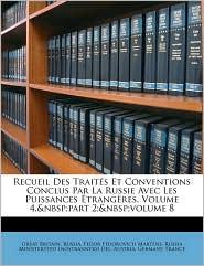 Recueil Des Trait s Et Conventions Conclus Par La Russie Avec Les Puissances trang res, Volume 4, part 2; volume 8