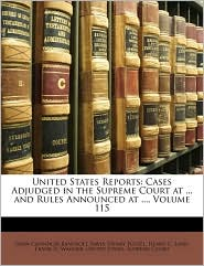United States Reports: Cases Adjudged in the Supreme Court at. and Rules Announced at, Volume 115 - Created by United States. United States. Supreme Court, John Chandler Bancroft Davis, Henry Putzel