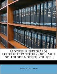 AF Sren Kierkegaards Efterladte Papier 1833-1855: Med Indledende Notiser, Volume 3 - Soren Kierkegaard