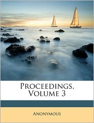 Proceedings, Volume 3 - Anonymous