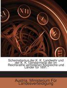 Austria. Ministerium Für Landesverteidigung: Schematismus Der K. K. Landwehr Und Der K. K. Gendarmerie Der Im Reichsrathe Vertretenen Königreiche Une Länder ...