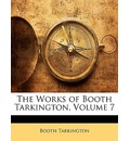 The Works of Booth Tarkington, Volume 7 - Deceased Booth Tarkington