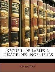 Recueil De Tables a L'usage Des Ingenieurs - Anonymous
