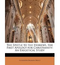 The Epistle to the Hebrews, the First Apology for Christianity - Alexander Balmain Bruce