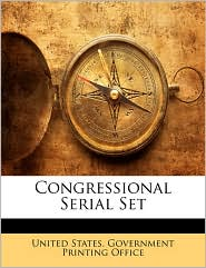 Congressional Serial Set - Created by United States Government Printing Offic