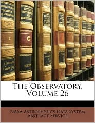 The Observatory, Volume 26 - Nasa Astrophysics Data System Abstract S