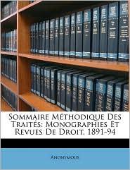 Sommaire Mthodique Des Traits: Monographies Et Revues de Droit, 1891-94 - Anonymous