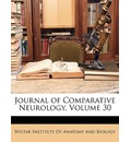 Journal of Comparative Neurology, Volume 30 - Wistar Institute of Anatomy & Biology