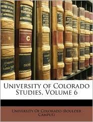 University of Colorado Studies, Volume 6 - Created by University of Colorado Boulder Campus
