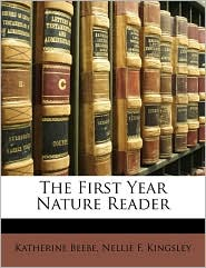The First Year Nature Reader - Katherine Beebe, Nellie F. Kingsley