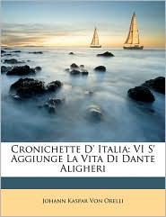 Cronichette D' Italia: VI S' Aggiunge La Vita Di Dante Aligheri - Johann Kaspar Von Orelli