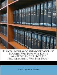 Plantkundig Woordenboek Voor De Boomen Van Java: Met Korte Aanteekeningen Over De Bruikbaarheid Van Het Hout - Sijfert Hendrik Koorders