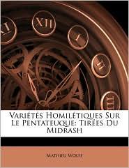 Vari t s Homil tiques Sur Le Pentateuque: Tir es Du Midrash - Mathieu Wolff