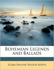 Bohemian Legends and Ballads - Flora Pauline Wilson Kopta