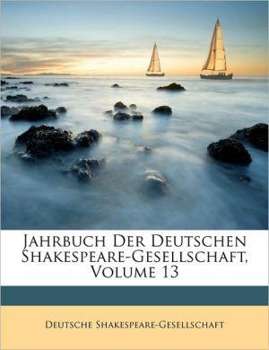 Jahrbuch Der Deutschen Shakespeare-Gesellschaft, Volume 13 - Deutsche Shakespeare-Gesellschaft