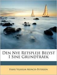 Den Nye Retspleje Belyst I Sine Grundtr ek - Hans Vilhelm Munch-Petersen
