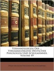 Verhandlungen Der ... Versammlung[en] Deutscher Philologen Und Schulmnner, Volume 49
