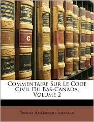 Commentaire Sur Le Code Civil Du Bas-Canada, Volume 2 - Thomas Jean Jacques Loranger