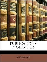 Publications, Volume 12 - Anonymous