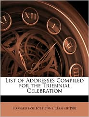 List of Addresses Compiled for the Triennial Celebration - Created by Harvard College Harvard College (1780- ). Class Of 1902